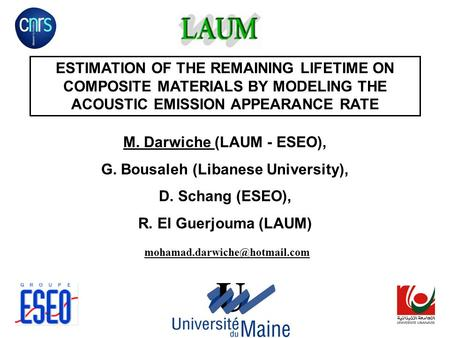 ESTIMATION OF THE REMAINING LIFETIME ON COMPOSITE MATERIALS BY MODELING THE ACOUSTIC EMISSION APPEARANCE RATE M. Darwiche (LAUM - ESEO), G. Bousaleh (Libanese.