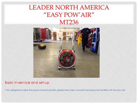 "LEADER NORTH AMERICA ""EASY POW'AIR"" MT236 Basic in-service and set-up * Not designed to take the place of practical skills, please take a few moments and."