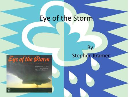 Eye of the Storm By: Stephen Kramer.