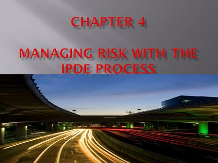 Chapter 4 managing risk with the ipde process