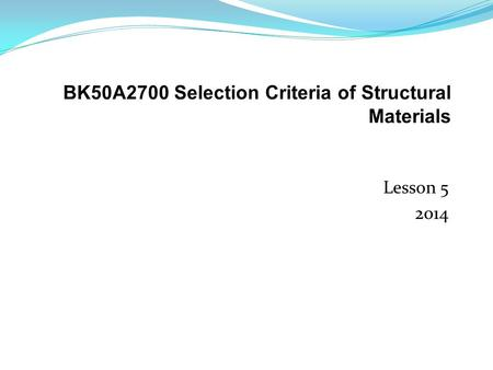 Lesson 5 2014. Lesson 5 2014 Our goal is, that after this lesson, students are able to recognize the key criteria for selecting polymers and are able.