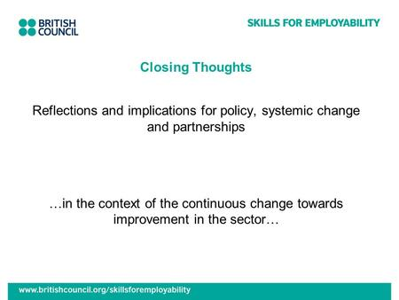 Closing Thoughts Reflections and implications for policy, systemic change and partnerships …in the context of the continuous change towards improvement.