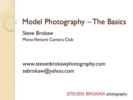 Model Photography – The Basics Steve Brokaw Photo Venture Camera Club  STEVEN BROKAW photography.
