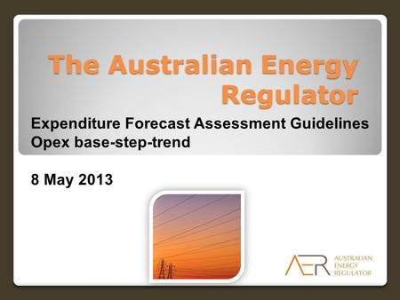 The Australian Energy Regulator Expenditure Forecast Assessment Guidelines Opex base-step-trend 8 May 2013.