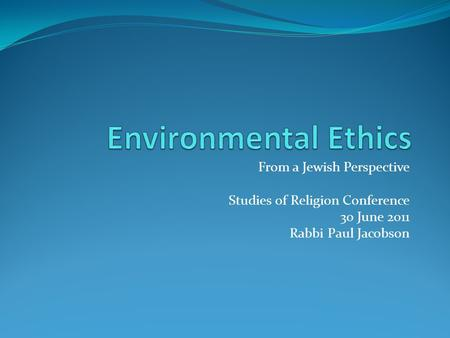 From a Jewish Perspective Studies of Religion Conference 30 June 2011 Rabbi Paul Jacobson.