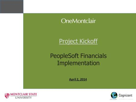 Project Kickoff PeopleSoft Financials Implementation April 2, 2014.