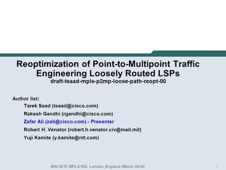 1 Reoptimization of Point-to-Multipoint Traffic Engineering Loosely Routed LSPs draft-tsaad-mpls-p2mp-loose-path-reopt-00 Author list: Tarek Saad