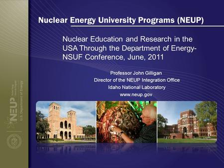 Nuclear Energy University Programs (NEUP) Nuclear Education and Research in the USA Through the Department of Energy- NSUF Conference, June, 2011 Professor.