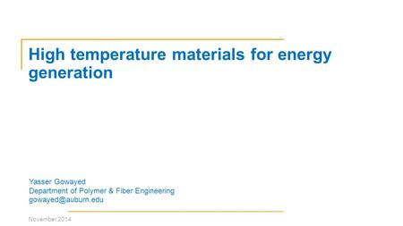High temperature materials for energy generation Yasser Gowayed Department of Polymer & Fiber Engineering November 2014.