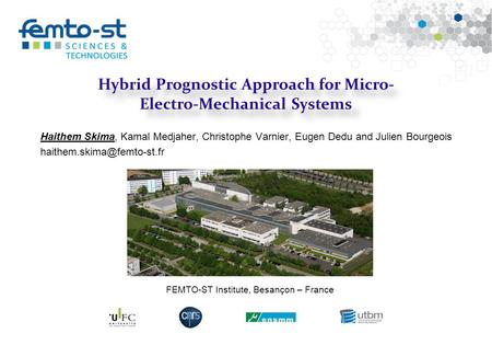 Événement - date Hybrid Prognostic Approach for Micro- Electro-Mechanical Systems Haithem Skima, Kamal Medjaher, Christophe Varnier, Eugen Dedu and Julien.