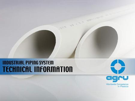 TECHNICAL INFORMATION INDUSTRIAL PIPING SYSTEM. GENERAL INFORMATIONS INDUSTRIAL PIPING SYSTEM.