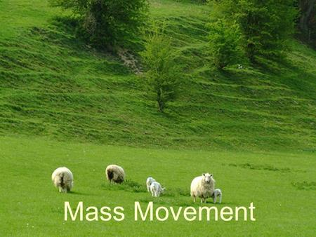 Mass Movement. 'Mass movements' is the term used to define the different ways that weathered material can move downslope. The two forces acting on the.