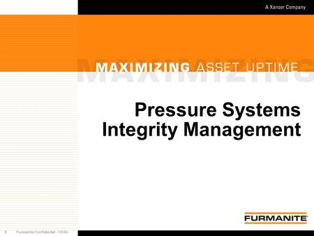 1Furmanite Confidential - 1/9/04 Pressure Systems Integrity Management.