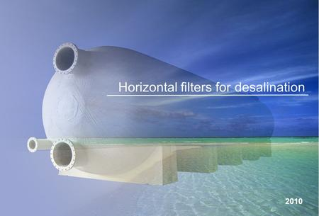 Horizontal filters for desalination April 2010 Horizontal filters for desalination 2010.
