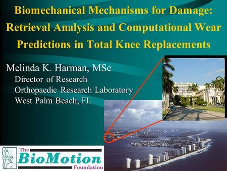 Orthopaedic Research Lab, West Palm Beach, Florida Biomechanical Mechanisms for Damage: Retrieval Analysis and Computational Wear Predictions in Total.