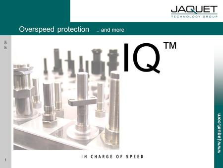 Www.jaquet.com 1 01-04 IQ ™ Overspeed protection.. and more.