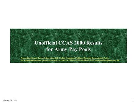 February 28, 20011 Unofficial CCAS 2000 Results for Army Pay Pools Prepared by the Army Project Office for the DoD Civilian Acquisition Workforce Personnel.