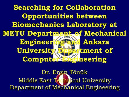 Searching for Collaboration Opportunities between Biomechanics Laboratory at METU Department of Mechanical Engineering and Ankara University Department.