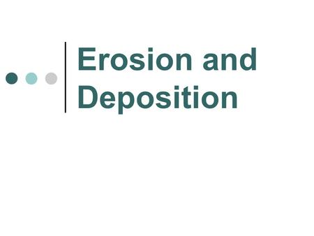 Erosion and Deposition. What is Erosion? Erosion is the movement of sediment by wind, ice, water, or gravity.