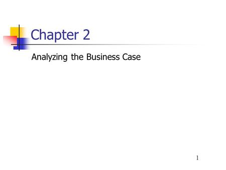 1 Chapter 2 Analyzing the Business Case. 2 Phase Description Systems planning is the 1 of 5 phases in the systems development life cycle (SDLC) Systems.