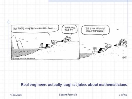 4/28/2015 Secant Formula 1 of 62 Real engineers actually laugh at jokes about mathematicians.