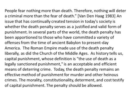 "People fear nothing more than death. Therefore, nothing will deter a criminal more than the fear of death."" [Van Den Haag 1983] An issue that has continually."