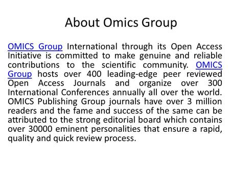 About Omics Group OMICS GroupOMICS Group International through its Open Access Initiative is committed to make genuine and reliable contributions to the.