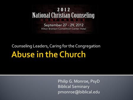 Counseling Leaders, Caring for the Congregation Philip G. Monroe, PsyD Biblical Seminary