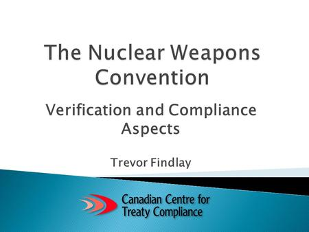 Verification and Compliance Aspects Trevor Findlay.
