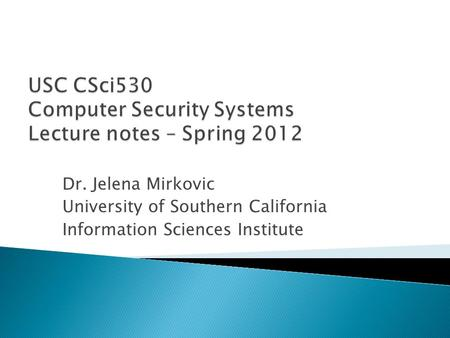 Dr. Jelena Mirkovic University of Southern California Information Sciences Institute.