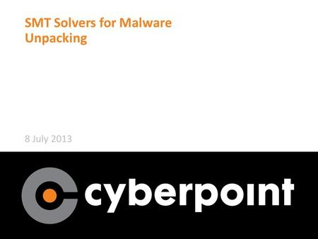 SMT Solvers for Malware Unpacking 8 July 2013. Authors and thanks 2 Ian Blumenfeld Roberta Faux Paul Li Work overseen by Mark Raugas – Director CyberPoint.