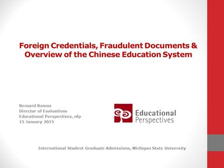 Foreign Credentials, Fraudulent Documents & Overview of the Chinese Education System Bernard Ramos Director of Evaluations Educational Perspectives, nfp.