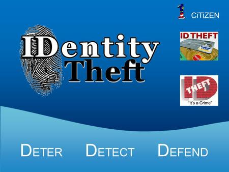 D ETER D ETECT D EFEND CiTiZEN. When Someone Uses Your Personally Identifying Information, Like Your Name, Social Security Number, Or Credit Card Number,