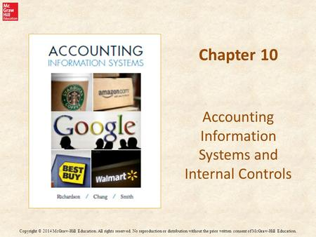 Chapter 10 Accounting Information Systems and Internal Controls Copyright © 2014 McGraw-Hill Education. All rights reserved. No reproduction or distribution.