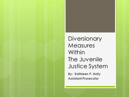 Diversionary Measures Within The Juvenile Justice System By: Kathleen P. Holly Assistant Prosecutor.