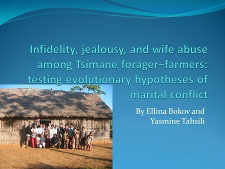 By Ellina Bokov and Yasmine Tahsili. Introduction: For a long time it has been thought that men's jealousy over women's infidelity was the cause of the.
