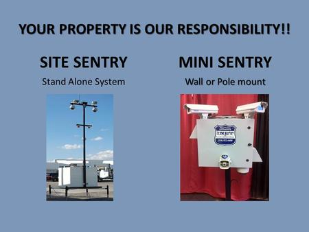 YOUR PROPERTY IS OUR RESPONSIBILITY!! SITE SENTRY Stand Alone System MINI SENTRY Wall or Pole mount.
