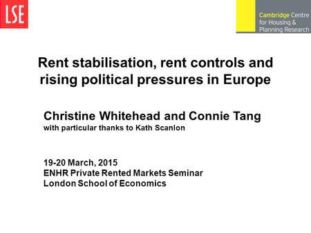 Rent stabilisation, rent controls and rising political pressures in Europe 19-20 March, 2015 ENHR Private Rented Markets Seminar London School of Economics.