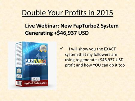 Double Your Profits in 2015 I will show you the EXACT system that my followers are using to generate +$46,937 USD profit and how YOU can do it too Live.