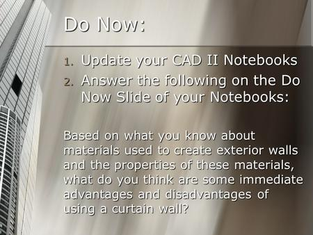 Do Now: 1. Update your CAD II Notebooks 2. Answer the following on the Do Now Slide of your Notebooks: Based on what you know about materials used to create.