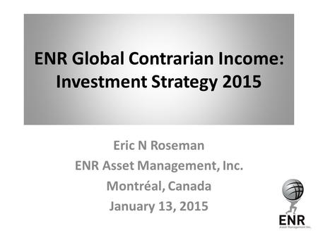 ENR Global Contrarian Income: Investment Strategy 2015