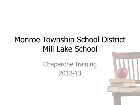 Monroe Township School District Mill Lake School Chaperone Training 2012-13.