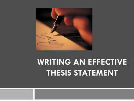 WRITING AN EFFECTIVE THESIS STATEMENT. What is a thesis statement?  Short 1-2 sentence statement  Gives an opinion about a topic  Directly answers.