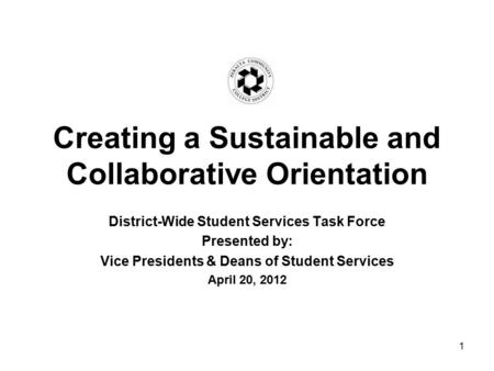 Creating a Sustainable and Collaborative Orientation District-Wide Student Services Task Force Presented by: Vice Presidents & Deans of Student Services.