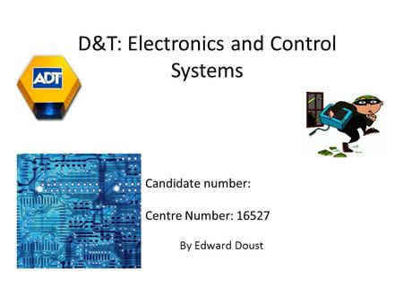 By Edward Doust D&T: Electronics and Control Systems Candidate number: Centre Number: 16527.