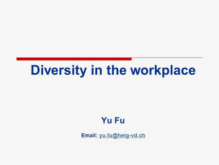 Diversity in the workplace Yu Fu