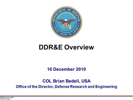 DDR&E Overview (BB) 12/16/2010 Page-1 DDR&E Overview 16 December 2010 COL Brian Bedell, USA Office of the Director, Defense Research and Engineering.