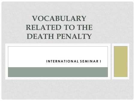 INTERNATIONALINTERNATIONAL SEMINAR I SEMINAR I VOCABULARY RELATED TO THE DEATH PENALTY.