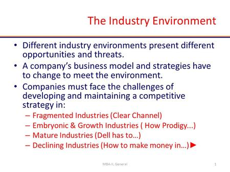 The Industry Environment Different industry environments present different opportunities and threats. A company's business model and strategies have to.