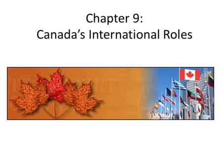 Chapter 9: Canada's International Roles. Foreign Policy Tools – Non Military Diplomacy Canada uses its diplomatic contacts with other nation-states and/or.